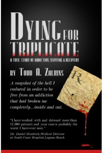 Dying for Triplicate: A True Story of Addiction, Survival & Recovery by Todd Zalkins