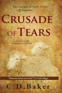 Crusade of Tears: A Novel of the Children's Crusade (The Journey of Souls Series) by C. D. Baker