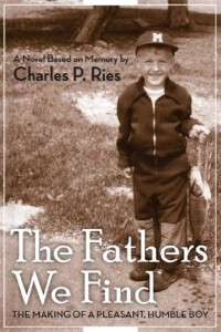 The Fathers We Find: The Making of a Humble Pleasant Boy by Charles P. Ries