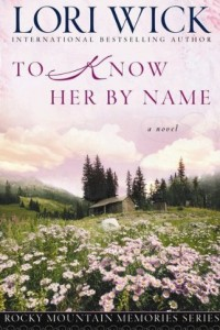 To Know Her by Name (Rocky Mountain Memories) by Lori Wick
