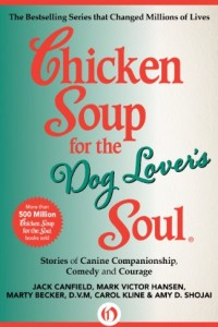 Chicken Soup for the Dog Lover's Soul: Stories of Canine Companionship, Comedy and Courage (Chicken Soup for the Soul) by Marty Becker