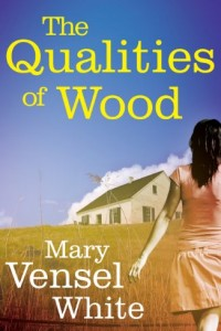 The Qualities of Wood by Mary Vensel White