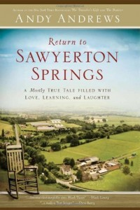 Return to Sawyerton Springs: A Mostly True Tale Filled with Love, Learning, and Laughter  by Andy Andrews