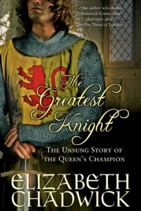 Greatest Knight: The Unsung Story of the Queen's Champion (William Marshal) by Elizabeth Chadwick