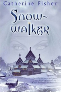 Snow-walker (The Snow-Walker Trilogy) by Catherine Fisher