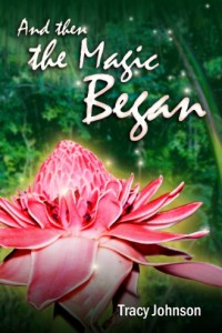 And Then the Magic Began by Tracy Johnson