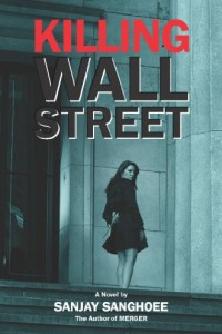 Killing Wall Street by Sanjay Sanghoee