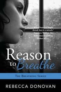 Reason To Breathe (The Breathing Series, #1) by Rebecca Donovan
