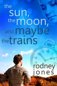 The Sun, the Moon, and Maybe the Trains by Rodney Jones