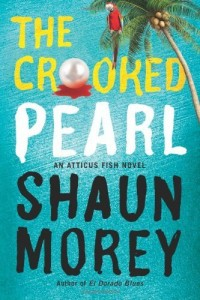 The Crooked Pearl (An Atticus Fish Novel) by Shaun Morey