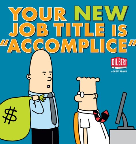 Your New Job Title Is Accomplice: A Dilbert Book by Scott Adams