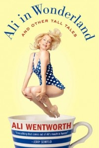 Ali in Wonderland: And Other Tall Tales by Ali Wentworth