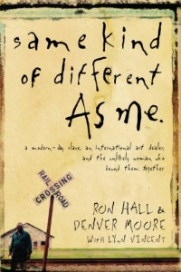 Same Kind of Different As Me: A Modern-Day Slave, an International Art Dealer, and the Unlikely Woman Who Bound Them Together by Ron Hall