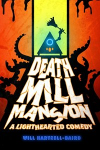 Bargain eBook Hunter: We Hunt for FREE & Bargain eBooks So You Don't Have To! -- A HotZippy Website: Today's Readers for Tomorrow's Bestsellers! © -- Bargain eBook Hunter proudly presents: Death Mill Mansion: A Lighthearted Comedy by Will Hartzell-Baird!