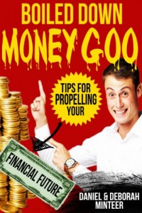 Bargain eBook Hunter: We Hunt for FREE & Bargain eBooks So You Don't Have To! -- A HotZippy Website: Today's Readers for Tomorrow's Bestsellers! © -- Bargain eBook Hunter proudly presents: Boiled Down Money Goo - Tips For Propelling Your Financial Future by Daniel Minteer!