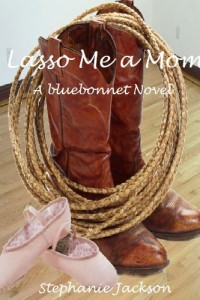 Bargain eBook Hunter: We Hunt for FREE & Bargain eBooks So You Don't Have To! -- A HotZippy Website: Today's Readers for Tomorrow's Bestsellers! © -- Bargain eBook Hunter proudly presents: Lasso Me a Mom (Bluebonnet) by Stephanie Jackson!