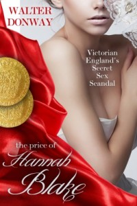 Bargain eBook Hunter: We Hunt for FREE & Bargain eBooks So You Don't Have To! -- A HotZippy Website: Today's Readers for Tomorrow's Bestsellers! © -- Bargain eBook Hunter proudly presents: The Price of Hannah Blake: Victorian England's Secret Sex Scandal by Walter Donway!