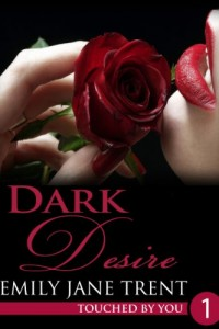 Bargain eBook Hunter: We Hunt for FREE & Bargain eBooks So You Don't Have To! -- A HotZippy Website: Today's Readers for Tomorrow's Bestsellers! © -- Bargain eBook Hunter proudly presents: Dark Desire: 1 (Touched By You) by Emily Jane Trent!