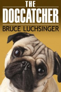 Bargain eBook Hunter: We Hunt for FREE & Bargain eBooks So You Don't Have To! -- A HotZippy Website: Today's Readers for Tomorrow's Bestsellers! © -- Bargain eBook Hunter proudly presents: The Dogcatcher (A Romantic Comedy With Bark And Bite) by Bruce Luchsinger!