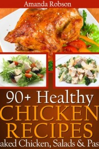 Bargain eBook Hunter: We Hunt for FREE & Bargain eBooks So You Don't Have To! -- A HotZippy Website: Today's Readers for Tomorrow's Bestsellers! © -- Bargain eBook Hunter proudly presents: Healthy Chicken Recipes: 90+ Healthy Dinner Recipes Using Leftover Baked Chicken Breast With Salad and Pasta by Amanda Robson!