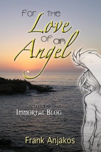 Bargain eBook Hunter: We Hunt for FREE & Bargain eBooks So You Don't Have To! -- A HotZippy Website: Today's Readers for Tomorrow's Bestsellers! © -- Bargain eBook Hunter proudly presents: For the Love of an Angel (The Immortal Blog) by Frank Anjakos!