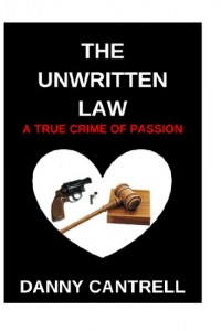Bargain eBook Hunter: We Hunt for FREE & Bargain eBooks So You Don't Have To! -- A HotZippy Website: Today's Readers for Tomorrow's Bestsellers! © -- Bargain eBook Hunter proudly presents: The Unwritten Law: A True Crime of Passion by Danny Cantrell!