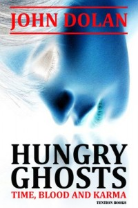 Bargain eBook Hunter: We Hunt for FREE & Bargain eBooks So You Don't Have To! -- A HotZippy Website: Today's Readers for Tomorrow's Bestsellers! © -- Bargain eBook Hunter proudly presents: Hungry Ghosts (Time, Blood and Karma, Book Two) by John Dolan!