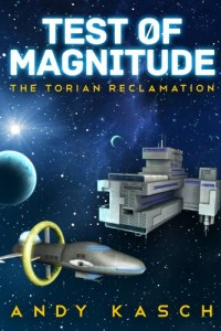 Bargain eBook Hunter: We Hunt for FREE & Bargain eBooks So You Don't Have To! -- A HotZippy Website: Today's Readers for Tomorrow's Bestsellers! © -- Bargain eBook Hunter proudly presents: Test of Magnitude (The Torian Reclamation) by Andy Kasch!