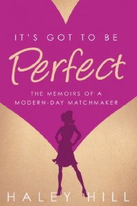 Bargain eBook Hunter: We Hunt for FREE & Bargain eBooks So You Don't Have To! -- A HotZippy Website: Today's Readers for Tomorrow's Bestsellers! © -- Bargain eBook Hunter proudly presents: It's Got to Be Perfect: the memoirs of a modern-day matchmaker by Haley Hill!