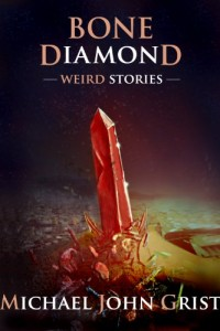 Bargain eBook Hunter: We Hunt for FREE & Bargain eBooks So You Don't Have To! -- A HotZippy Website: Today's Readers for Tomorrow's Bestsellers! © -- Bargain eBook Hunter proudly presents: Bone Diamond - Weird Stories by Michael John Grist!
