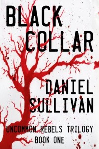 Bargain eBook Hunter: We Hunt for FREE & Bargain eBooks So You Don't Have To! -- A HotZippy Website: Today's Readers for Tomorrow's Bestsellers! © -- Bargain eBook Hunter proudly presents: Black Collar: Book 1 of the Uncommon Rebels Trilogy by Daniel Sullivan!