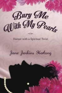 Bargain eBook Hunter: We Hunt for FREE & Bargain eBooks So You Don't Have To! -- A HotZippy Website: Today's Readers for Tomorrow's Bestsellers! © -- Bargain eBook Hunter proudly presents: Bury Me with My Pearls: Humor With a Spiritual Twist: Confronting Negativity With Grace & Humor (Humor & Entertainment, Comedy) by Jane Jenkins Herlong!
