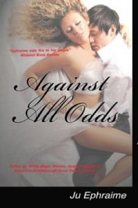 Bargain eBook Hunter: We Hunt for FREE & Bargain eBooks So You Don't Have To! -- A HotZippy Website: Today's Readers for Tomorrow's Bestsellers! © -- Bargain eBook Hunter proudly presents: Against All Odds by Ju Ephraime!