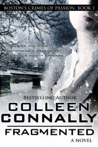 Bargain eBook Hunter: We Hunt for FREE & Bargain eBooks So You Don't Have To! -- A HotZippy Website: Today's Readers for Tomorrow's Bestsellers! © -- Bargain eBook Hunter proudly presents: Fragmented (Boston's Crimes of Passion) by Colleen Connally!