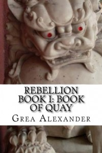 Bargain eBook Hunter: We Hunt for FREE & Bargain eBooks So You Don't Have To! -- A HotZippy Website: Today's Readers for Tomorrow's Bestsellers! © -- Bargain eBook Hunter proudly presents: Rebellion Book I: Book of Quay by Grea Alexander!