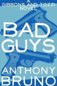 Bargain eBook Hunter: We Hunt for FREE & Bargain eBooks So You Don't Have To! -- A HotZippy Website: Today's Readers for Tomorrow's Bestsellers! © -- Bargain eBook Hunter proudly presents: Bad Guys: A Gibbons and Tozzi Novel (Book 1) by Anthony Bruno!