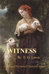 Bargain eBook Hunter: We Hunt for FREE & Bargain eBooks So You Don't Have To! -- A HotZippy Website: Today's Readers for Tomorrow's Bestsellers! © -- Bargain eBook Hunter proudly presents: WITNESS (Seeds of Christianity) by E. G. Lewis!