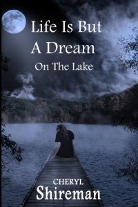 Bargain eBook Hunter: We Hunt for FREE & Bargain eBooks So You Don't Have To! -- A HotZippy Website: Today's Readers for Tomorrow's Bestsellers! © -- Bargain eBook Hunter proudly presents: Life is But a Dream: On the Lake (Grace Adams Series) by Cheryl Shireman!