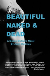 Bargain eBook Hunter: We Hunt for FREE & Bargain eBooks So You Don't Have To! -- A HotZippy Website: Today's Readers for Tomorrow's Bestsellers! © -- Bargain eBook Hunter proudly presents: Beautiful, Naked & Dead (Moses McGuire) by Josh Stallings!