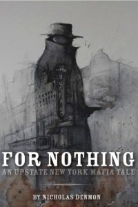 Bargain eBook Hunter: We Hunt for FREE & Bargain eBooks So You Don't Have To! -- A HotZippy Website: Today's Readers for Tomorrow's Bestsellers! © -- Bargain eBook Hunter proudly presents: For Nothing (An Upstate New York Mafia Tale) by Nicholas Denmon!