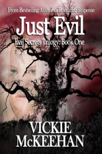 Bargain eBook Hunter: We Hunt for FREE & Bargain eBooks So You Don't Have To! -- A HotZippy Website: Today's Readers for Tomorrow's Bestsellers! © -- Bargain eBook Hunter proudly presents: Just Evil (The Evil Secrets Trilogy - Book One) by Vickie McKeehan!