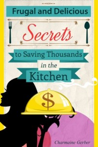 Bargain eBook Hunter: We Hunt for FREE & Bargain eBooks So You Don't Have To! -- A HotZippy Website: Today's Readers for Tomorrow's Bestsellers! © -- Bargain eBook Hunter proudly presents: Frugal and Delicious: Secrets to Saving Thousands in the Kitchen by Charmaine Gerber!