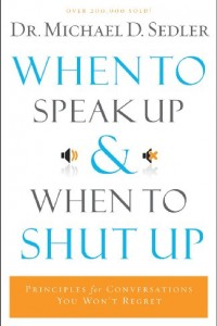 Bargain eBook Hunter: We Hunt for FREE & Bargain eBooks So You Don't Have To! -- A HotZippy Website: Today's Readers for Tomorrow's Bestsellers! © -- Bargain eBook Hunter proudly presents: When to Speak Up and When To Shut Up by Dr. Michael D. Sedler!