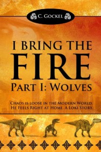 Bargain eBook Hunter: We Hunt for FREE & Bargain eBooks So You Don't Have To! -- A HotZippy Website: Today's Readers for Tomorrow's Bestsellers! © -- Bargain eBook Hunter proudly presents: I Bring the Fire Part I : Wolves (A Loki Story) by C. Gockel!
