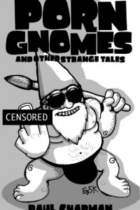 Bargain eBook Hunter: We Hunt for FREE & Bargain eBooks So You Don't Have To! -- A HotZippy Website: Today's Readers for Tomorrow's Bestsellers! © -- Bargain eBook Hunter proudly presents: Porn Gnomes and Other Strange Tales by Paul Chapman!