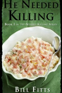 Bargain eBook Hunter: We Hunt for FREE & Bargain eBooks So You Don't Have To! -- A HotZippy Website: Today's Readers for Tomorrow's Bestsellers! © -- Bargain eBook Hunter proudly presents: He Needed Killing (Needed Killing Series) by Bill Fitts!
