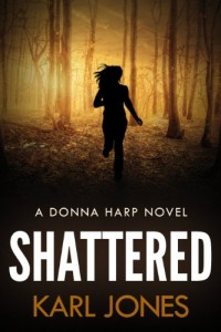 Bargain eBook Hunter: We Hunt for FREE & Bargain eBooks So You Don't Have To! -- A HotZippy Website: Today's Readers for Tomorrow's Bestsellers! © -- Bargain eBook Hunter proudly presents: Shattered (Donna Harp Book 1) (Donna Harp Series) by Karl Jones!