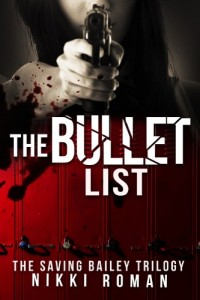Bargain eBook Hunter: We Hunt for FREE & Bargain eBooks So You Don't Have To! -- A HotZippy Website: Today's Readers for Tomorrow's Bestsellers! © -- Bargain eBook Hunter proudly presents: The Bullet List (The Saving Bailey Trilogy, #1) by Nikki Roman!
