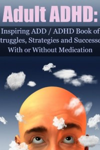 Bargain eBook Hunter: We Hunt for FREE & Bargain eBooks So You Don't Have To! -- A HotZippy Website: Today's Readers for Tomorrow's Bestsellers! © -- Bargain eBook Hunter proudly presents: Adult ADHD: Inspiring 3-Book Bundle of ADD/ADHD Struggles, Strategies, and Success, With or Without Medication by Denise Gabbard!