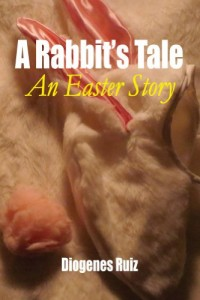 Bargain eBook Hunter: We Hunt for FREE & Bargain eBooks So You Don't Have To! -- A HotZippy Website: Today's Readers for Tomorrow's Bestsellers! © -- Bargain eBook Hunter proudly presents: A Rabbit's Tale an Easter Story by Diogenes Ruiz!